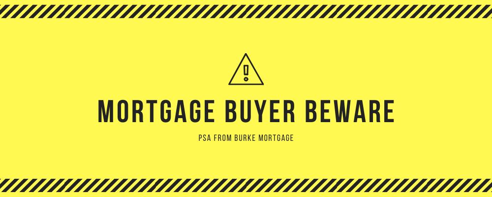 Burke... Mortgage Buyer Beware